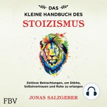 Das kleine Handbuch des Stoizismus: Zeitlose Betrachtungen um Stärke, Selbstvertrauen und Ruhe zu erlangen