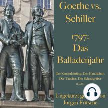 Goethe vs. Schiller: 1797 – Das Balladenjahr: Der Zauberlehrling, Der Handschuh, Der Taucher, Der Schatzgräber u.v.m.