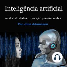 Inteligência artificial: Análise de dados e inovação para iniciantes