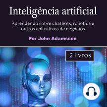 Inteligência artificial: Aprendendo sobre chatbots, robótica e outros aplicativos de negócios