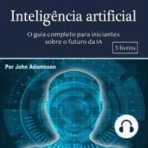 Inteligência artificial: O guia completo para iniciantes sobre o futuro da IA