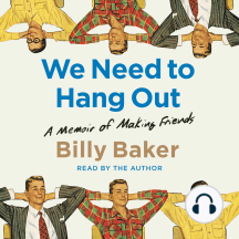 We Need to Hang Out: A Memoir of Making Friend