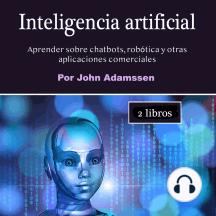 Inteligencia artificial: Aprender sobre chatbots, robótica y otras aplicaciones comerciales