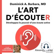 L'art d'écouter: Développez le pouvoir d'une écoute active