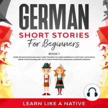 German Short Stories for Beginners Book 1: Over 100 Dialogues and Daily Used Phrases to Learn German in Your Car. Have Fun & Grow Your Vocabulary, with Crazy Effective Language Learning Lessons