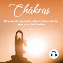 Chakras: Chacra do terceiro olho e técnicas de cura para iniciantes