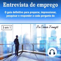Entrevista de emprego: O guia definitivo para preparar, impressionar, pesquisar e responder a cada pergunta da maneira certa