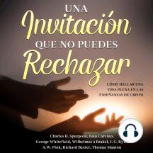 Una Invitación Que No Puedes Rechazar: Cómo Hallar Una Vida Plena En Las Enseñanzas De Cristo