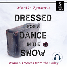 Dressed for a Dance in the Snow: Women's Voices from the Gulag