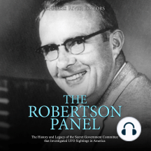 Robertson Panel, The: The History and Legacy of the Secret Government Committee that Investigated UFO Sightings in America