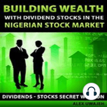 Building Wealth with Dividend Stocks in the Nigerian Stock Market (Dividends – Stocks Secret Weapon)
