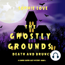 Ghostly Grounds, The: Death and Brunch (A Canine Casper Cozy Mystery—Book 2)