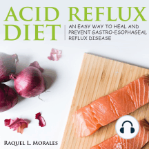 Acid Reflux Diet: an Easy Way to Heal and Prevent Gastro-Esophageal Reflux Disease