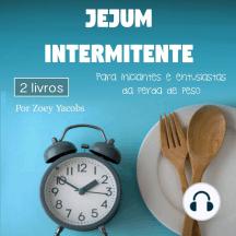 Jejum intermitente: Para iniciantes e entusiastas da perda de peso