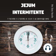 Jejum intermitente: A psicologia e a fisiologia do jejum e da alimentação limpa