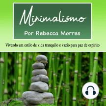 Minimalismo: Vivendo um estilo de vida tranquilo e vazio para paz de espírito