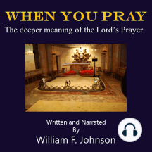 When You Pray: The deeper meaning of the Lord's Prayer