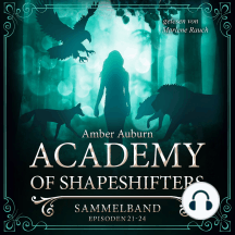 Academy of Shapeshifters - Sammelband 6: Episode 21-24