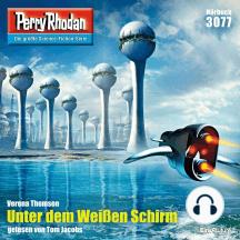 "Perry Rhodan 3077: Unter dem Weißen Schirm: Perry Rhodan-Zyklus ""Mythos"""