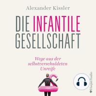 Die infantile Gesellschaft – Wege aus der selbstverschuldeten Unreife