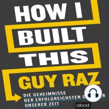 How I Built This: Die Geheimnisse der erfolgreichsten Gründer unserer Zeit
