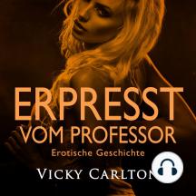 Erpresst vom Professor. Erotische Geschichte: Erotik-Hörbuch