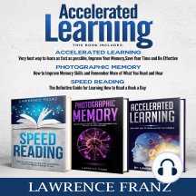 Accelerated Learning Series: 3 Book Series): Speed_reading, Photographic Memory,Accelerated Learning How to Use Advanced Learning Strategies to Learn Faster