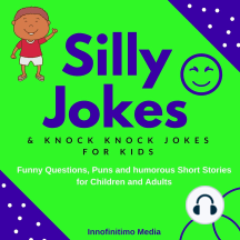 Silly Jokes and Knock Knock Jokes for Kids: Funny Questions, Puns and Humorous Short Stories for Children & Adults