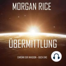 Übermittlung (Chronik der Invasion – Buch eins): Ein Science Fiction Thriller
