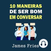 10 Maneiras de ser bom em conversar