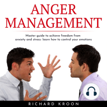 ANGER MANAGEMENT: MASTER GUIDE TO ACHIEVE FREEDOM FROM ANXIETY AND STRESS- LEARN HOW TO CONTROL YOUR EMOTIONS