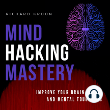 MIND HACKING MASTERY: IMPROVE YOUR BRAIN SKILLS AND MENTAL TOUGHNESS