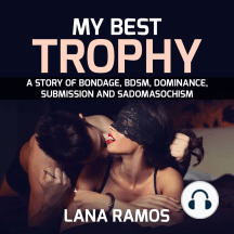 My best trophy: A story of Bondage, BDSM, Dominance, Submission and Sadomasochism
