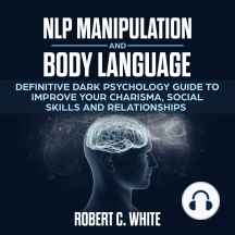 NLP Manipulation and Body Language: Definitive dark psychology Guide to improve Your Charisma, Social Skills and Relationships