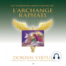Les guérisons miraculeuses de l'Archange Raphaël