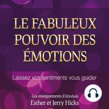 Le fabuleux pouvoir des émotions: Laissez vos sentiments vous guider: Le fabuleux pouvoir des émotions