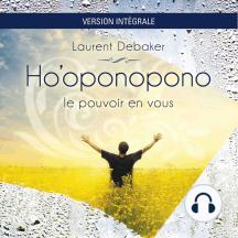 Ho'oponopono - Le pouvoir en vous - version Intégrale: Le pouvoir en vous