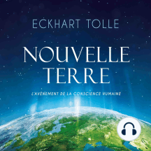 Nouvelle Terre : L'avènement de la nouvelle conscience: Nouvelle Terre : L'avènement de la nouvelle conscience