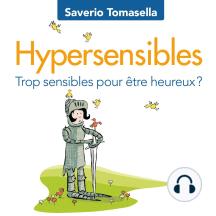 Hypersensibles : Trop sensibles pour être heureux?: Trop sensibles pour être heureux?