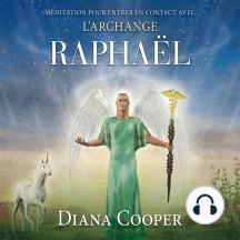 Méditation pour entrer en contact avec l'archange Raphaël: Méditation pour entrer en contact avec l'archange Raphaël