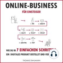 Online-Business für Einsteiger: Wie du in 7 einfachen Schritten ein digitales Produkt erstellst und verkaufst