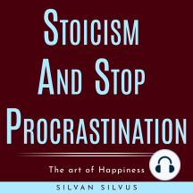 Stoicism and Stop procrastinating: The art of Happiness