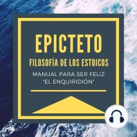 """Epicteto - Filosofia de los Estoicos. Manual para ser Feliz """"El Enquiridión"""""""