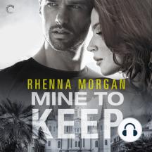 Mine to Keep: A Steamy Protective Hero Romance