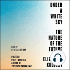 Audiolibro, Under a White Sky: The Nature of the Future - Escuche audiolibros gratis con una prueba gratuita.