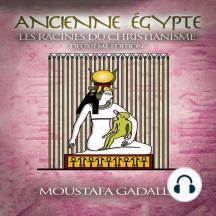 Ancienne Égypte: les Racines du Christianisme