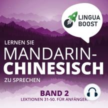 Lernen Sie Mandarin-Chinesisch zu sprechen. Band 2.: Lektionen 31-50. Für Anfänger.