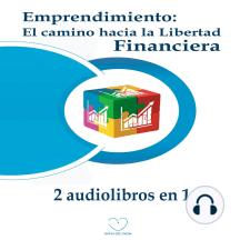 Emprendimiento: El camino hacia la libertad financiera (2 audiolibros en 1)