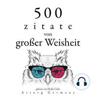 500 Zitate von großer Weisheit