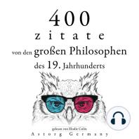 400 Zitate von den großen Philosophen des 19. Jahrhunderts